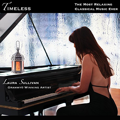 Timeless: The Most Relaxing Classical Piano Music Ever – Perfect Gifts for Mom, Dad, Grandma, Kids